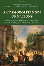 A Cosmopolitanism of Nations: Giuseppe Mazzini's Writings on Democracy, Nation Building, and International Relations.
